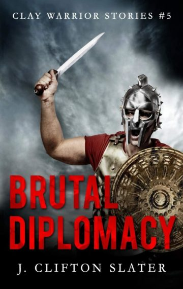 Brutal Diplomacy (Clay Warrior 5)