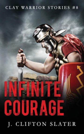 Infinite Courage (Clay Warrior 8)