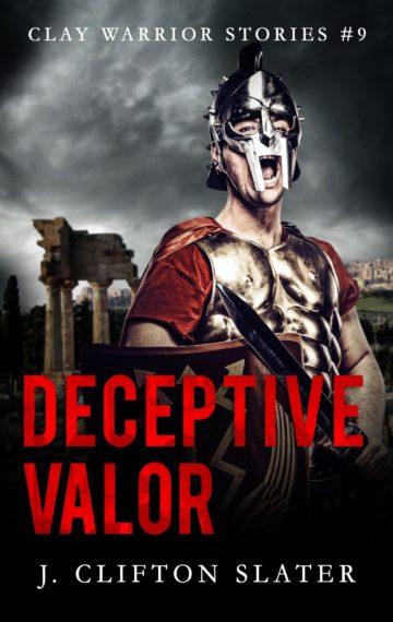 Deceptive Valor (Clay Warrior 9)