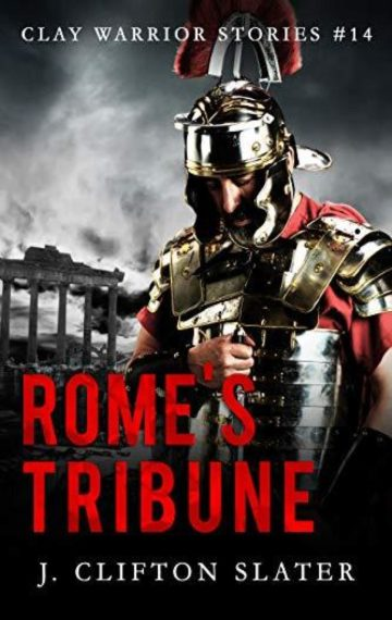 Rome's Tribune (Clay Warrior 14)